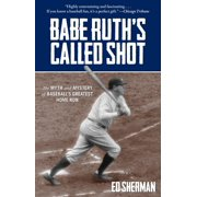 Babe Ruth's Called Shot: The Myth and Mystery of Baseball's Greatest Home Run (Paperback)