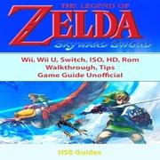 Legend of Zelda Skyward Sword, Wii, Wii U, Switch, ISO, HD, Rom, Walkthrough, Tips, Game Guide Unofficial, The - Audiobook
