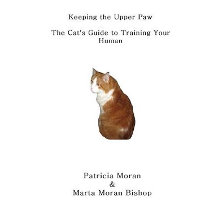 Keeping the Upper Paw : The Cats Guide to Training Your Human
