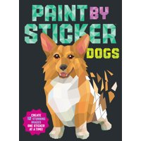 Paint by Sticker: Dogs : Create 12 Stunning Images One Sticker at a Time!