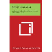 Divine Imagining : An Essay on the First Principles of Philosophy 1921