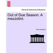 Out of Due Season. a Mezzotint.
