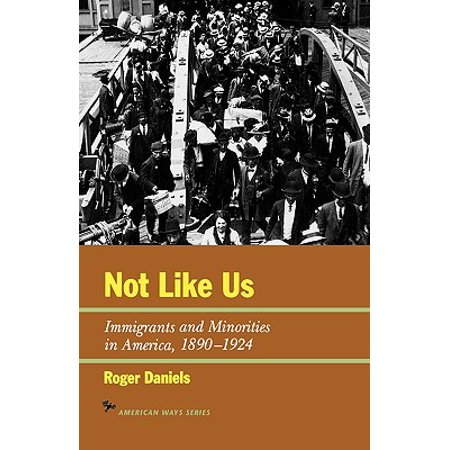Not Like Us : Immigrants and Minorities in America, 1890