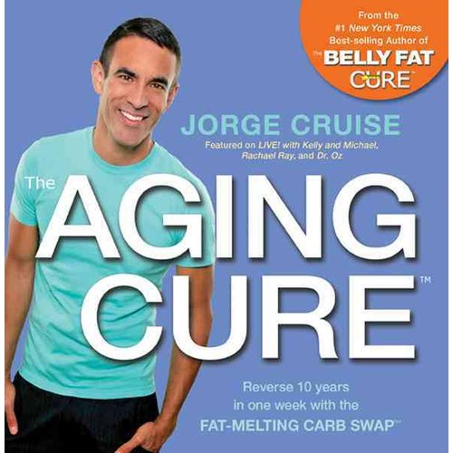 The Aging Cure: Reverse 10 years in one week with the Fat-Melting Carb Swap