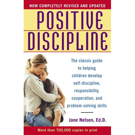 Positive Discipline : The Classic Guide to Helping Children Develop Self-Discipline, Responsibility, Cooperation, and Problem-Solving (Examples Of Positive Discipline In The Workplace)