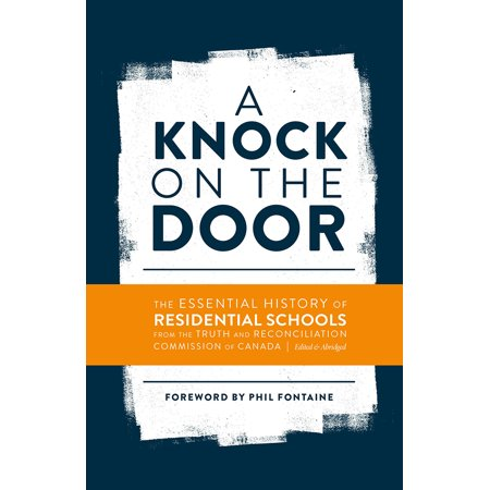 A Knock on the Door : The Essential History of Residential Schools from the Truth and Reconciliation Commission of Canada ()