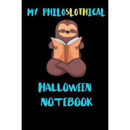 My Philoslothical Halloween Notebook : Blank Lined Notebook Journal Gift Idea For (Lazy) Sloth Spirit Animal Lovers
