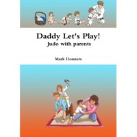 Daddy Let's Play! - Judo with parents (Paperback)