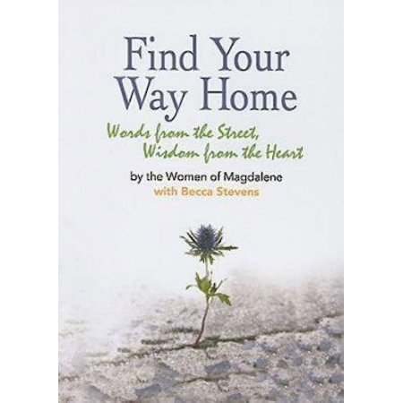 Find Your Way Home : Words from the Street, Wisdom from the