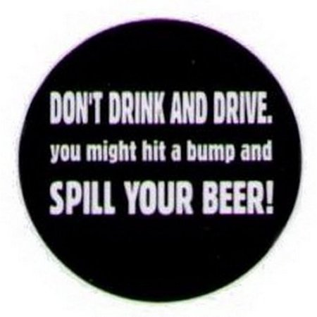 Derive Drink (Don't Drink and Drive Spill Your Beer Button HB296 )
