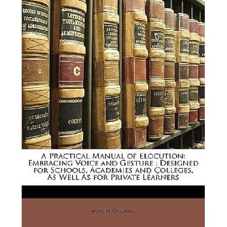 A Practical Manual of Elocution: Embracing Voice and Gesture : Designed for Schools, Academies and Colleges, As Well As for Private Learners - image 1 de 1
