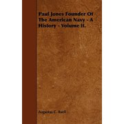 Paul Jones Founder of the American Navy - A History - Volume II.