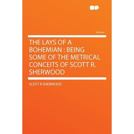 The Lays of a Bohemian: Being Some of the Metrical Conceits of Scott R. - Halloween Bohemian R