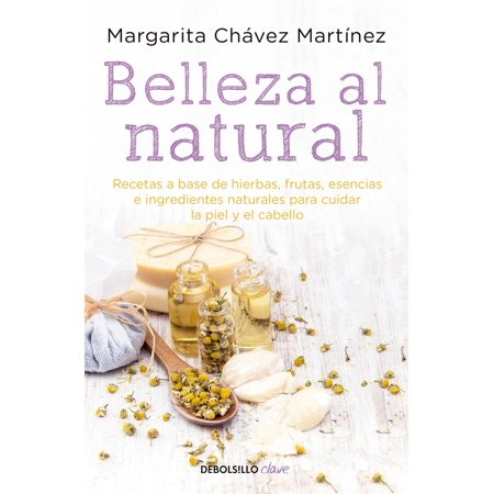 Belleza al natural / Natural Beauty : Una coleccion de recetas 100% naturales para cuidar la piel y el cabello (Tortas De Halloween Recetas)