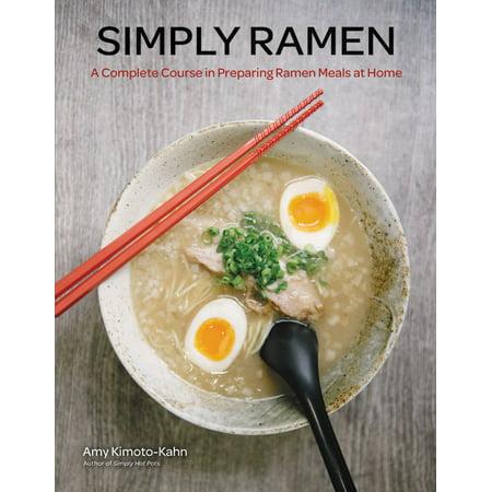 Simply Ramen : A Complete Course in Preparing Ramen Meals at