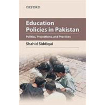 Education Policies In Pakistan  Politics  Projections  And Practices
