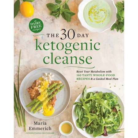 Whole Food Meal (The 30-Day Ketogenic Cleanse : Reset Your Metabolism with 160 Tasty Whole-Food Recipes & Meal)