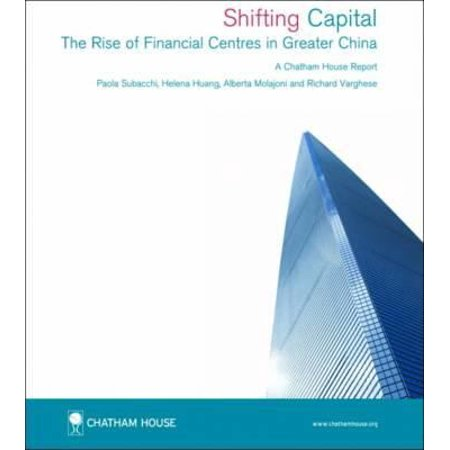Shifting Capital  The Rise Of Financial Centres In Greater China  Chatham House Report   Paperback