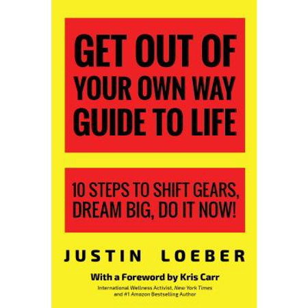 Get Out of Your Own Way Guide to Life : 10 Steps to Shift Gears, Dream Big, Do It