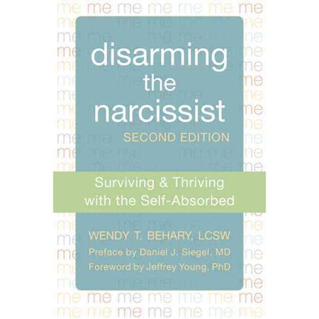 Disarming the narcissist: Surviving & Thriving with the Self-Absorbed by