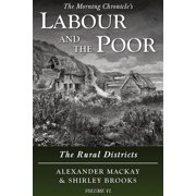 The Morning Chronicle's Labour and the Poor: Labour and the Poor Volume VI : The Rural Districts (Series #6) (Paperback)