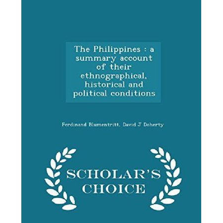 The Philippines: A Summary Account of Their Ethnographical, Historical and Political Conditions - Scholar's Choice Edition