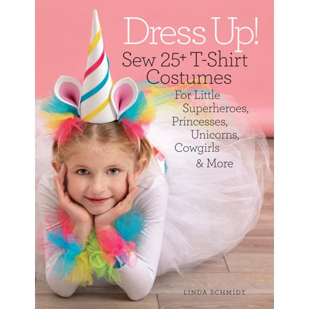 Athletes To Dress Up As For Halloween (Dress Up!: Sew 25+ T-Shirt Costumes for Little Superheroes, Princesses, Unicorns, Cowgirls & More)