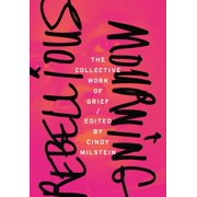 Rebellious Mourning: The Collective Work of Grief (Paperback)