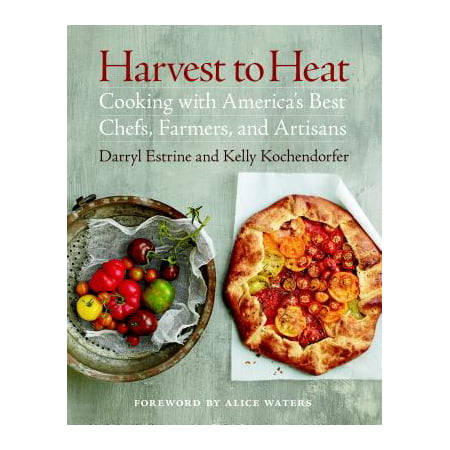 Harvest to Heat : Cooking with America's Best Chefs, Farmers, and