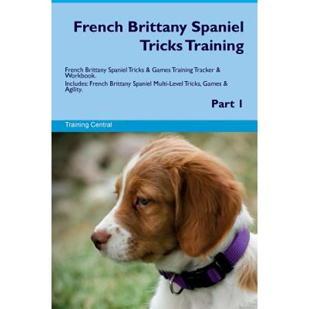 Brittany Spaniel Fleece (French Brittany Spaniel Tricks Training French Brittany Spaniel Tricks & Games Training Tracker & Workbook. Includes : French Brittany Spaniel Multi-Level Tricks, Games & Agility. Part 1 )