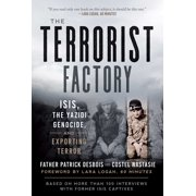 The Terrorist Factory : ISIS, the Yazidi Genocide, and Exporting Terror