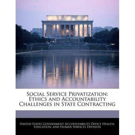 Social Service Privatization  Ethics And Accountability Challenges In State Contracting