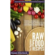 Raw Food Recipes for Beginners - Delicious Recipes for Losing Weight, Feeling Great and Improving Your Health - eBook