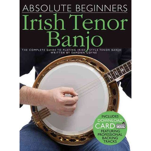 Absolute Beginners Irish Tenor Banjo: The Complete Guide to Playing Irish Style Tenor... by