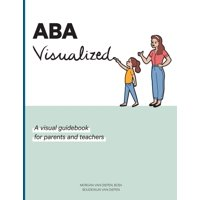 ABA Visualized: A visual guidebook for parents and teachers (Paperback)