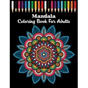 Mandala coloring book for adults : Adult Coloring Book for Girls, boys, teens, Seniors, and People with Low Vision. Ideal to Relieve Stress, Aid Relaxation and Soothe the Spirit. (Paperback)