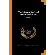 The Literary Works of Leonardo Da Vinci; Volume 1 Paperback
