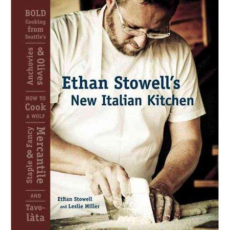 Ethan Stowells New Italian Kitchen: Bold Cooking from Seattles Anchovies & Olives, How to Cook a Wolf,... by