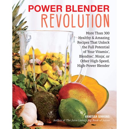 Power Blender Revolution : More Than 300 Healthy and Amazing Recipes That Unlock the Full Potential of Your Vitamix, Blendtec, Ninja, or Other High-Speed, High-Power Blender - Find Your Ninja Name