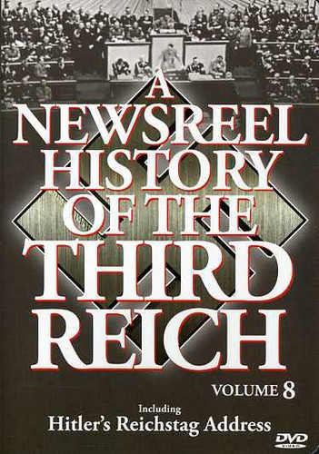 A Newsreel History of the Third Reich: Volume 8 by ACCESS INDUSTRIES INC