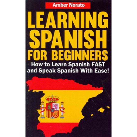 Learning Spanish For Beginners  How To Learn Spanish Fast And Speak Spanish With Ease
