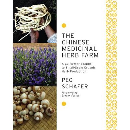 The Chinese Medicinal Herb Farm : A Cultivator's Guide to Small-Scale Organic Herb