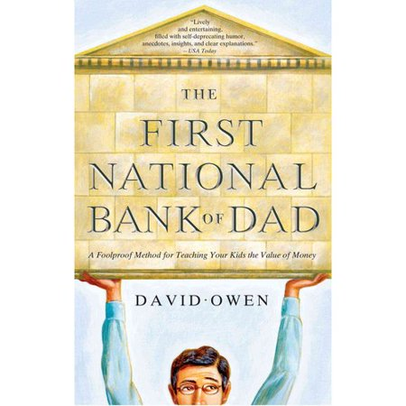 The First National Bank Of Dad  A Foolproof Method For Teaching Your Kids The Value Of Money