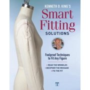 Kenneth D. King's Smart Fitting Solutions : Foolproof Techniques to Fit Any Figure