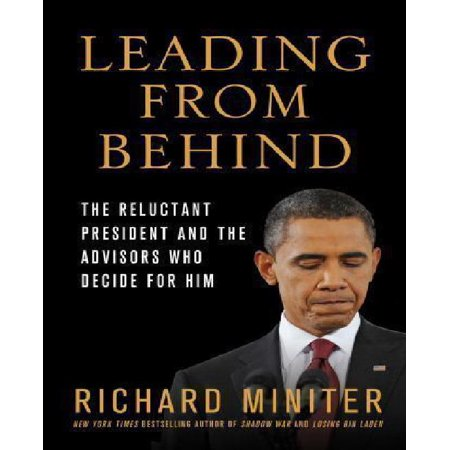 Leading From Behind  The Reluctant President And The Advisors Who Decide For Him