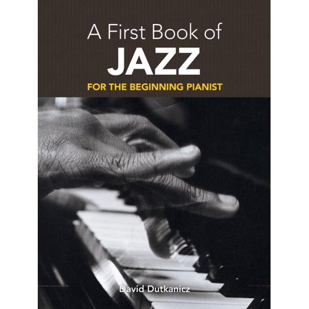 A First Book of Jazz : 21 Arrangements for the Beginning Pianist with Downloadable Mp3s