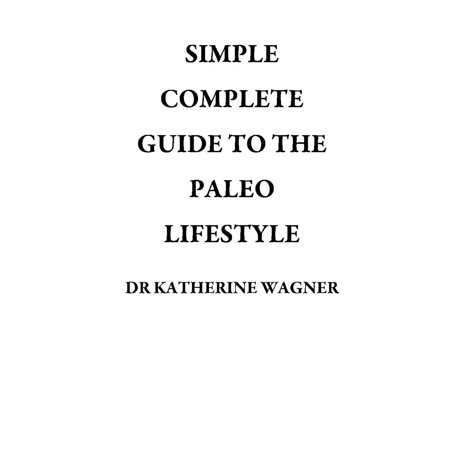 SIMPLE COMPLETE GUIDE TO THE PALEO LIFESTYLE - eBook