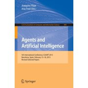 Agents and Artificial Intelligence : 5th International Conference, Icaart 2013, Barcelona, Spain, February 15-18, 2013. Revised Selected Papers