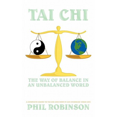 Tai Chi : The Way of Balance in an Unbalanced World: A Complete Guide to Tai Chi and How It Can Stabilize You (Best Way To Balance Chemical Equations)