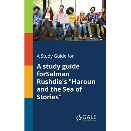 A Study Guide for a Study Guide Forsalman Rushdie's Haroun and the Sea of